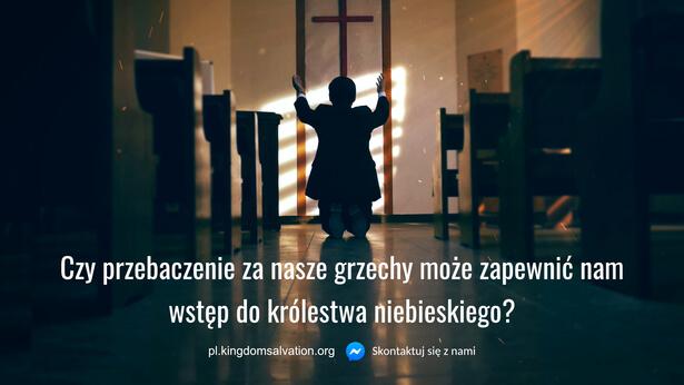 Czy jeśli nasze grzechy zostały przebaczone, to możemy teraz wejść do królestwa niebieskiego?