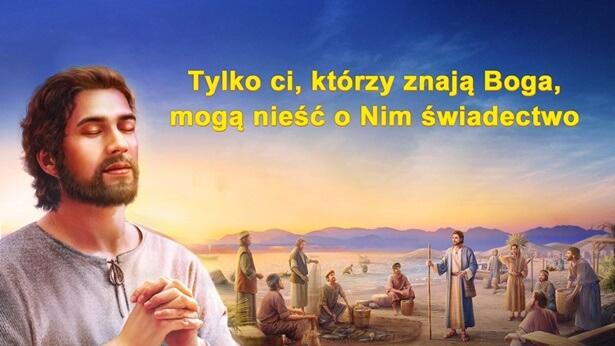 Tylko ci, którzy znają Boga, mogą nieść o Nim świadectwo